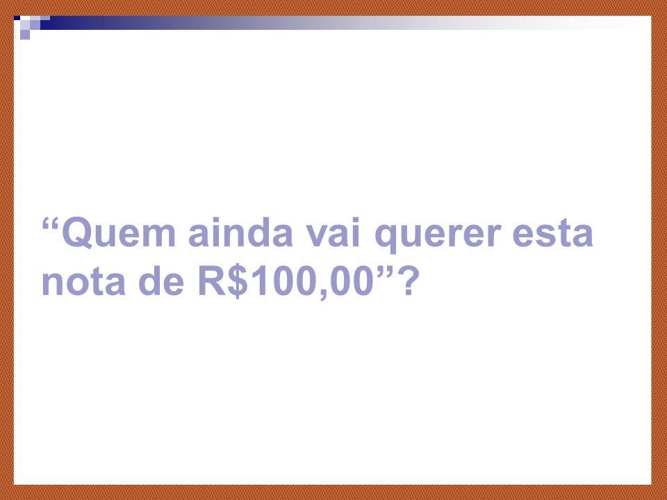 Quem ainda vai querer esta nota de R$100,00