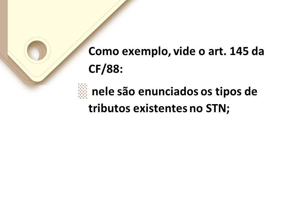 Como exemplo, vide o art. 145 da CF/88: