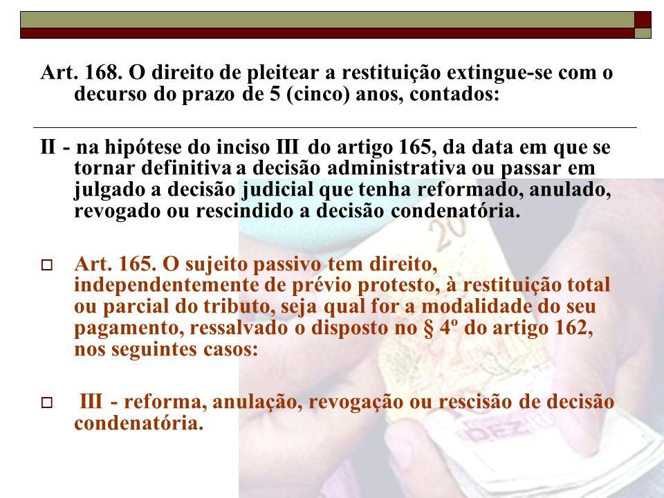 Art. 168. O direito de pleitear a restituição extingue-se com o decurso do prazo de 5 (cinco) anos, contados: