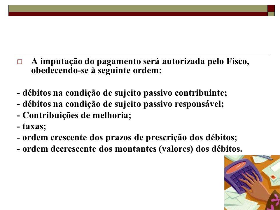 A imputação do pagamento será autorizada pelo Fisco, obedecendo-se à seguinte ordem: