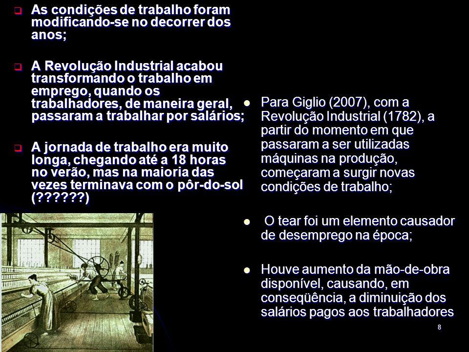As condições de trabalho foram modificando-se no decorrer dos anos;