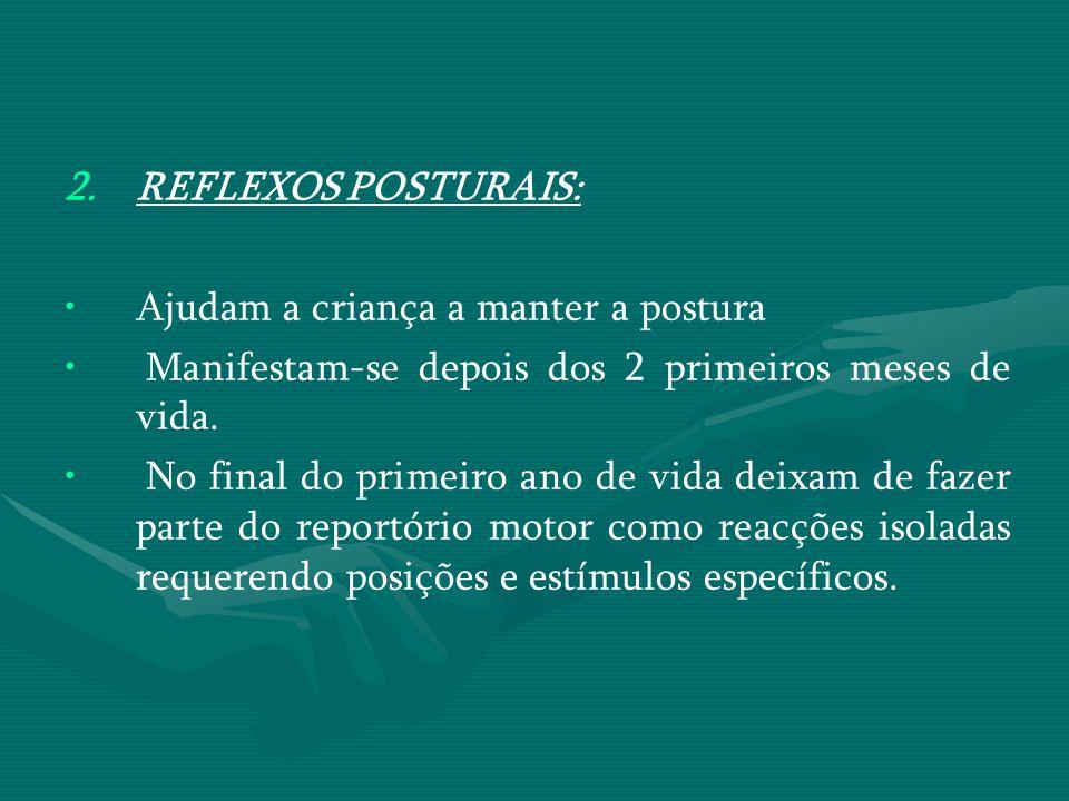 REFLEXOS POSTURAIS: Ajudam a criança a manter a postura. Manifestam-se depois dos 2 primeiros meses de vida.
