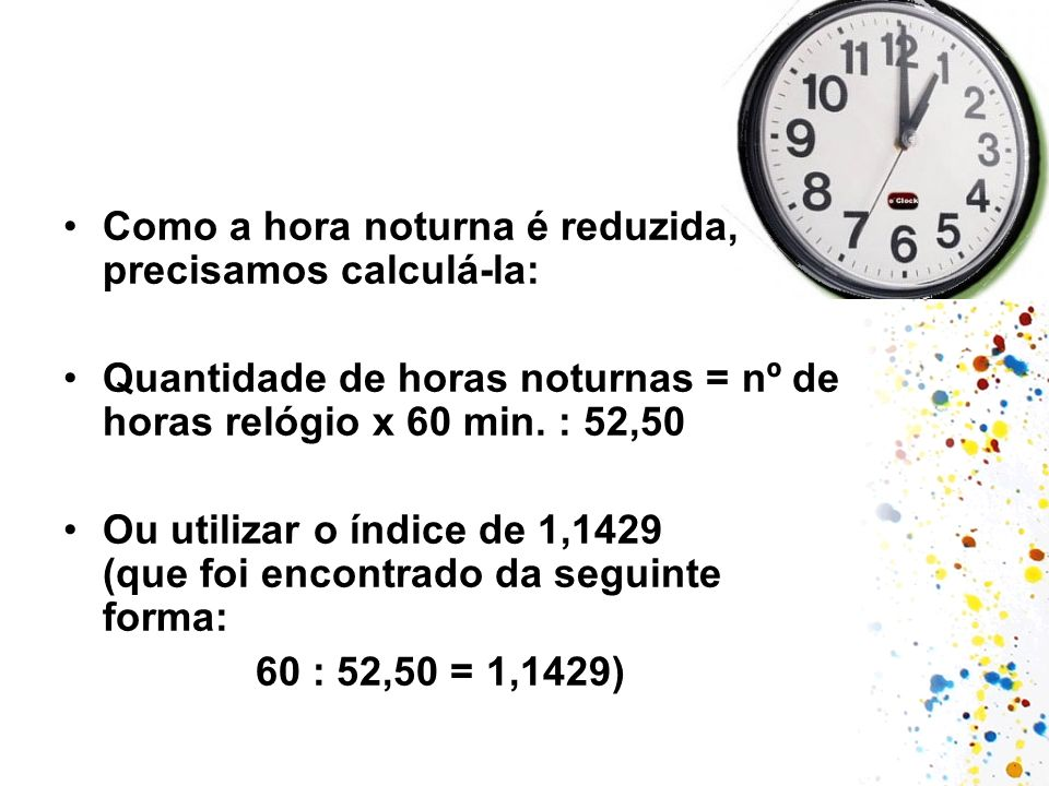 Como a hora noturna é reduzida, precisamos calculá-la: