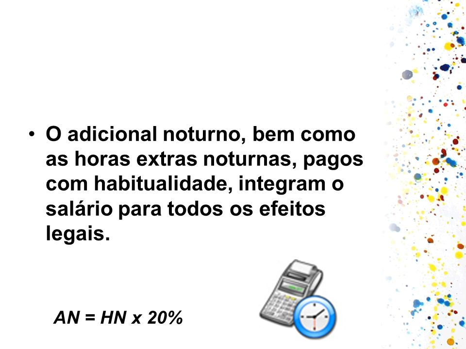 O adicional noturno, bem como as horas extras noturnas, pagos com habitualidade, integram o salário para todos os efeitos legais.