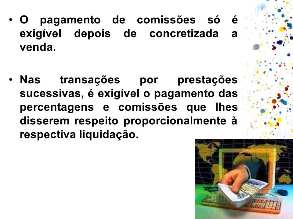 O pagamento de comissões só é exigível depois de concretizada a venda.
