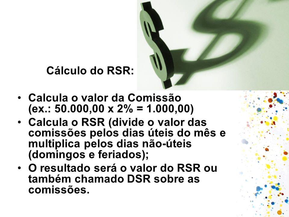 Cálculo do RSR: Calcula o valor da Comissão (ex.: 50.000,00 x 2% = 1.000,00)