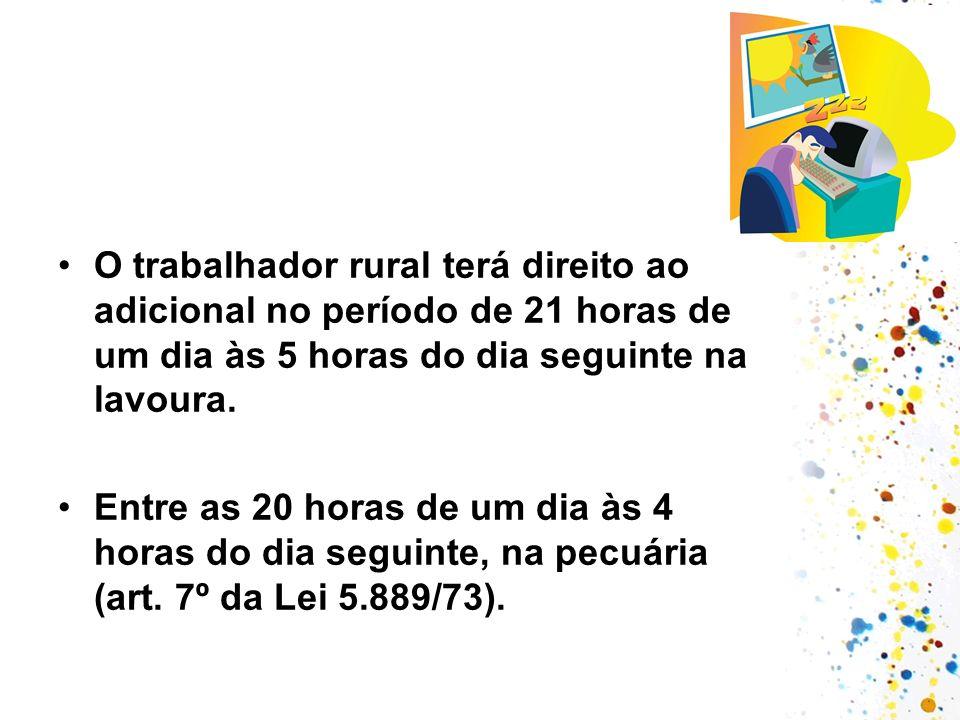 O trabalhador rural terá direito ao adicional no período de 21 horas de um dia às 5 horas do dia seguinte na lavoura.