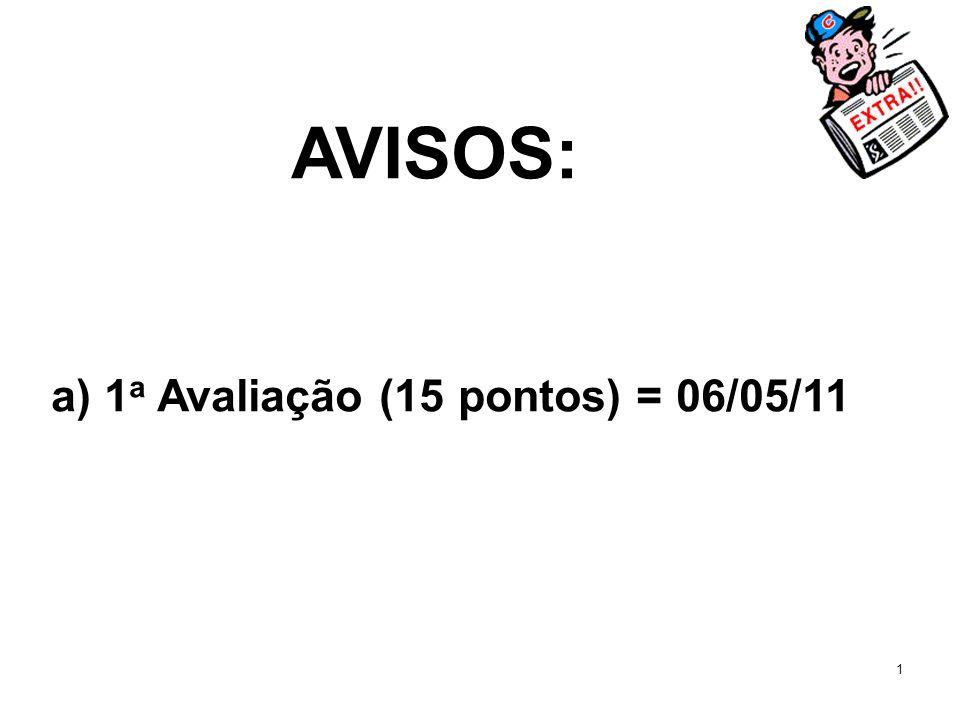 AVISOS: a) 1a Avaliação (15 pontos) = 06/05/11