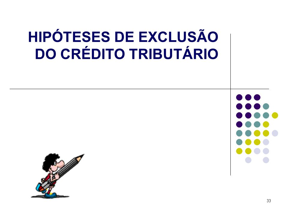 HIPÓTESES DE EXCLUSÃO DO CRÉDITO TRIBUTÁRIO