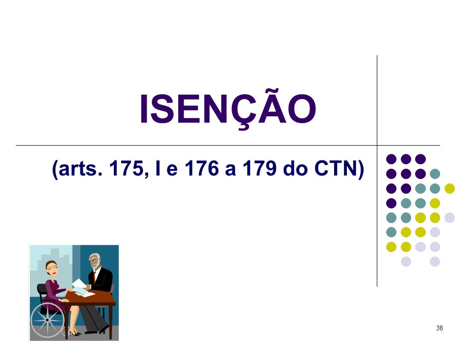 ISENÇÃO (arts. 175, I e 176 a 179 do CTN)