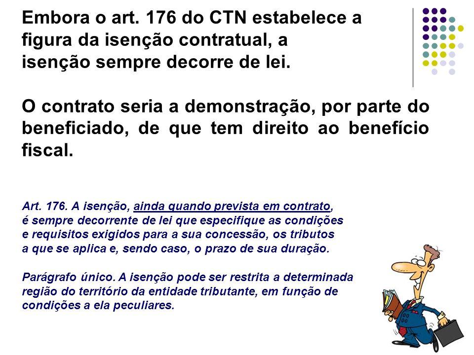 Embora o art. 176 do CTN estabelece a figura da isenção contratual, a