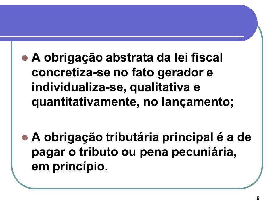 A obrigação abstrata da lei fiscal concretiza-se no fato gerador e individualiza-se, qualitativa e quantitativamente, no lançamento;