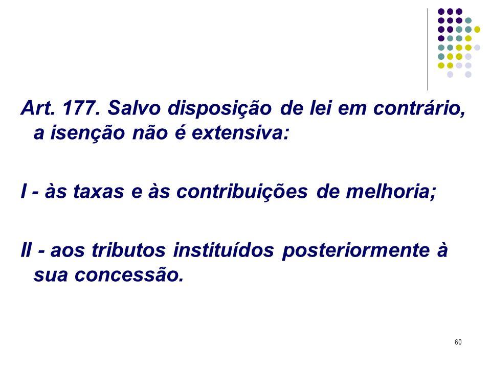 Art. 177. Salvo disposição de lei em contrário, a isenção não é extensiva: