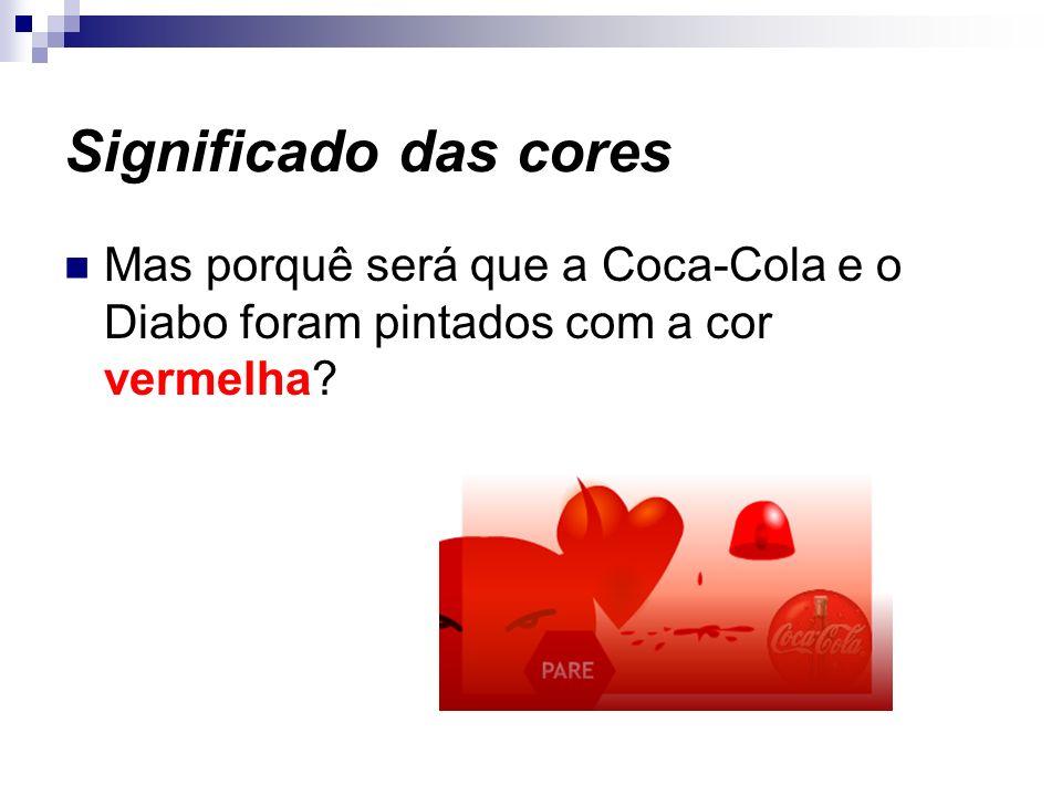 Significado das cores Mas porquê será que a Coca-Cola e o Diabo foram pintados com a cor vermelha