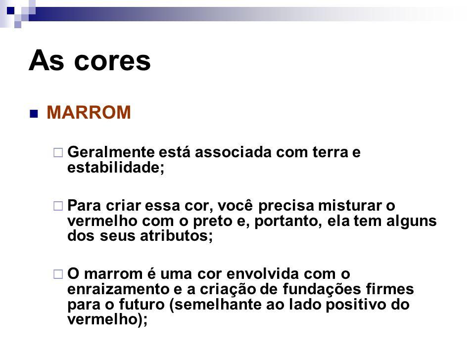 As cores MARROM Geralmente está associada com terra e estabilidade;