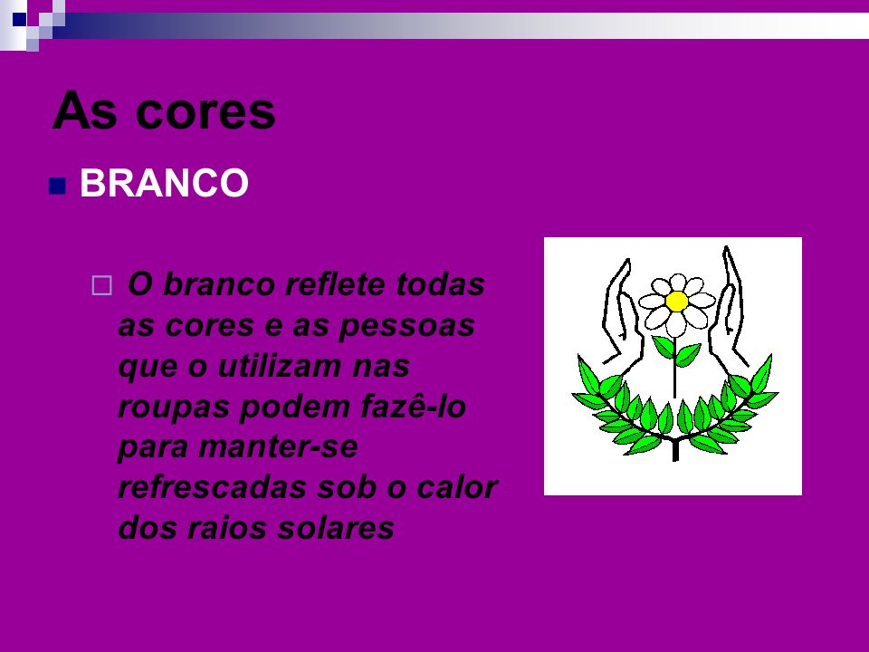 As cores BRANCO.