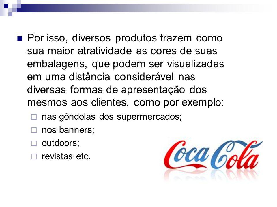Por isso, diversos produtos trazem como sua maior atratividade as cores de suas embalagens, que podem ser visualizadas em uma distância considerável nas diversas formas de apresentação dos mesmos aos clientes, como por exemplo: