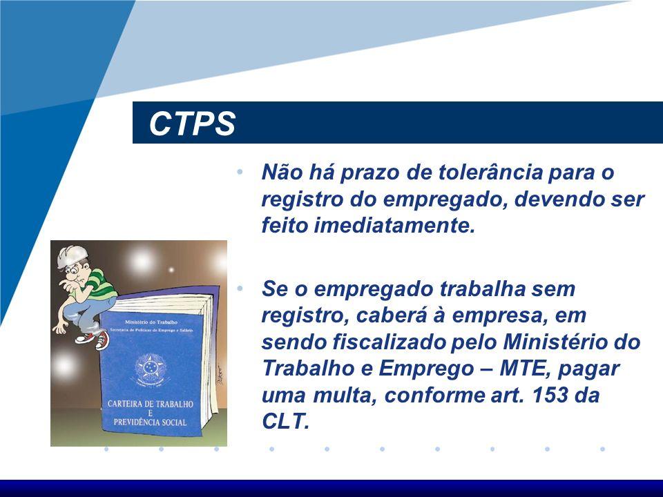 CTPS Não há prazo de tolerância para o registro do empregado, devendo ser feito imediatamente.