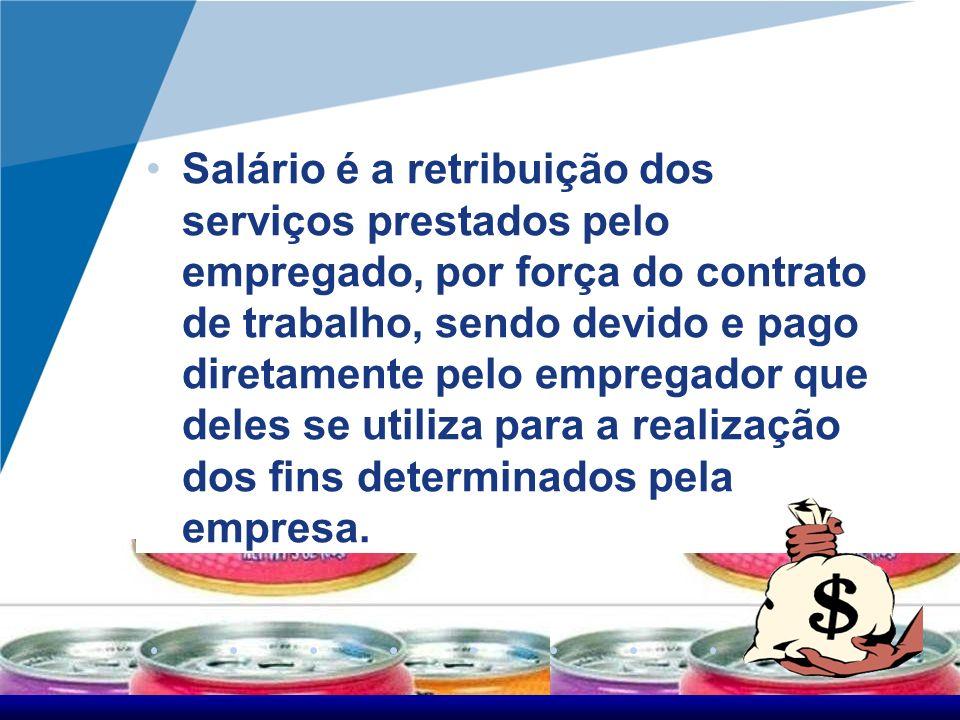 Salário é a retribuição dos serviços prestados pelo empregado, por força do contrato de trabalho, sendo devido e pago diretamente pelo empregador que deles se utiliza para a realização dos fins determinados pela empresa.