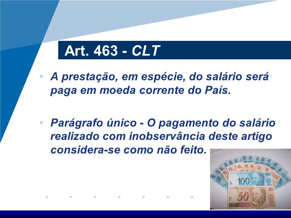 Art. 463 - CLT A prestação, em espécie, do salário será paga em moeda corrente do País.