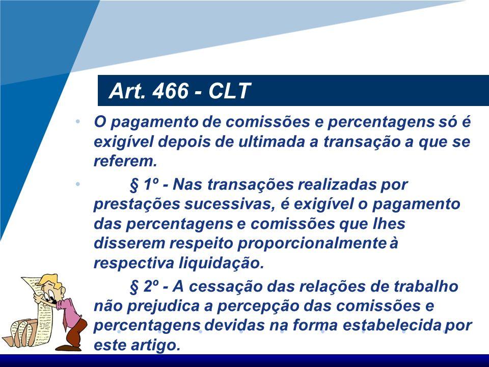 Art. 466 - CLT O pagamento de comissões e percentagens só é exigível depois de ultimada a transação a que se referem.