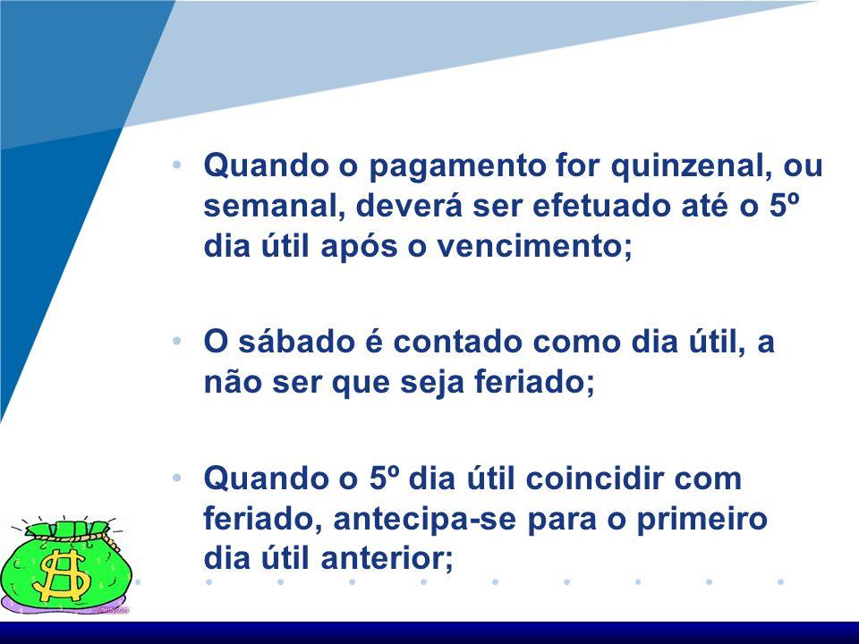 Quando o pagamento for quinzenal, ou semanal, deverá ser efetuado até o 5º dia útil após o vencimento;