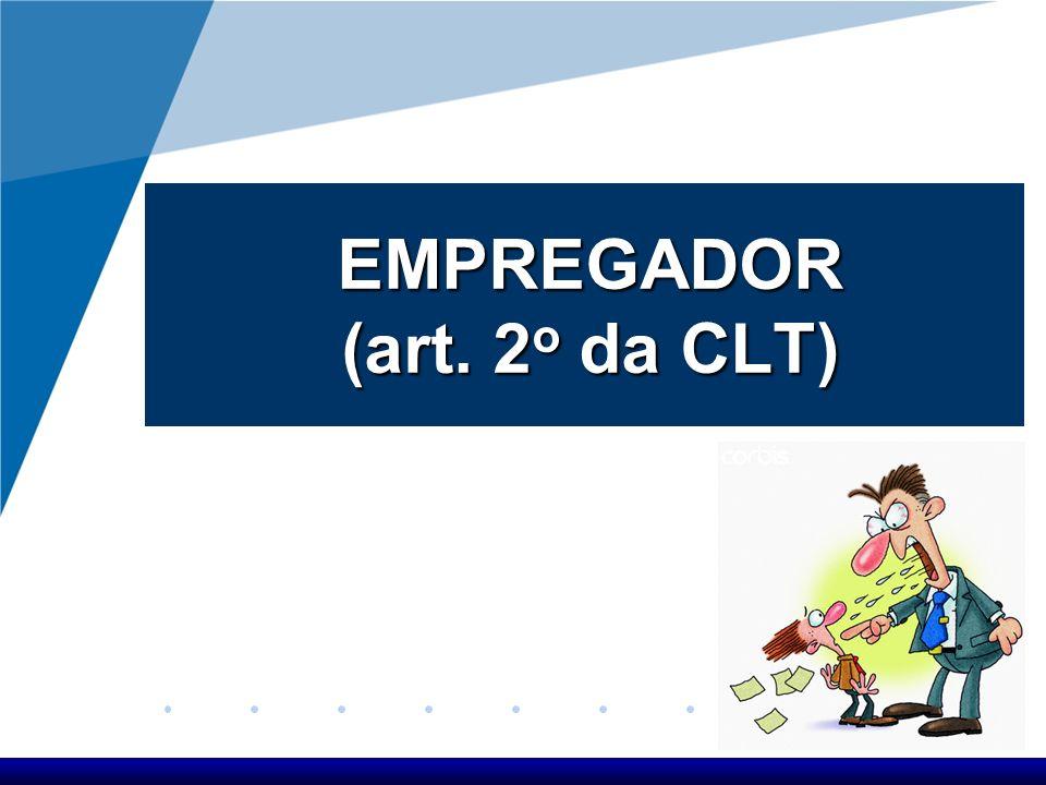 EMPREGADOR (art. 2o da CLT)