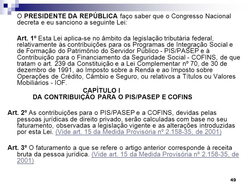 O PRESIDENTE DA REPÚBLICA faço saber que o Congresso Nacional decreta e eu sanciono a seguinte Lei:
