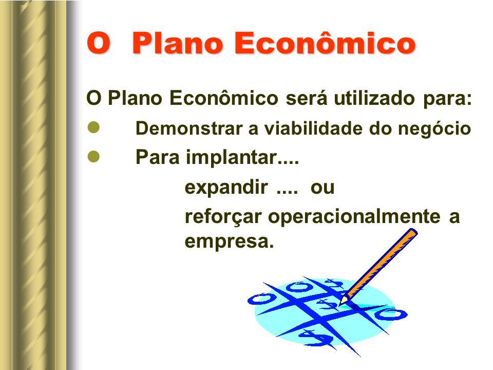 O Plano Econômico O Plano Econômico será utilizado para: