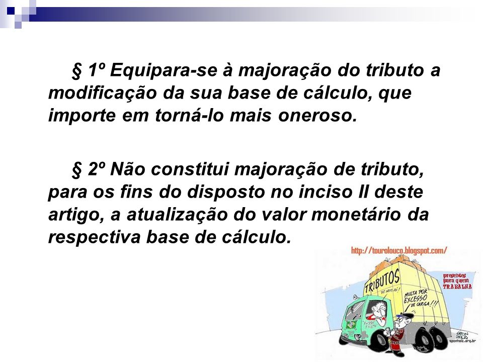 § 1º Equipara-se à majoração do tributo a modificação da sua base de cálculo, que importe em torná-lo mais oneroso.
