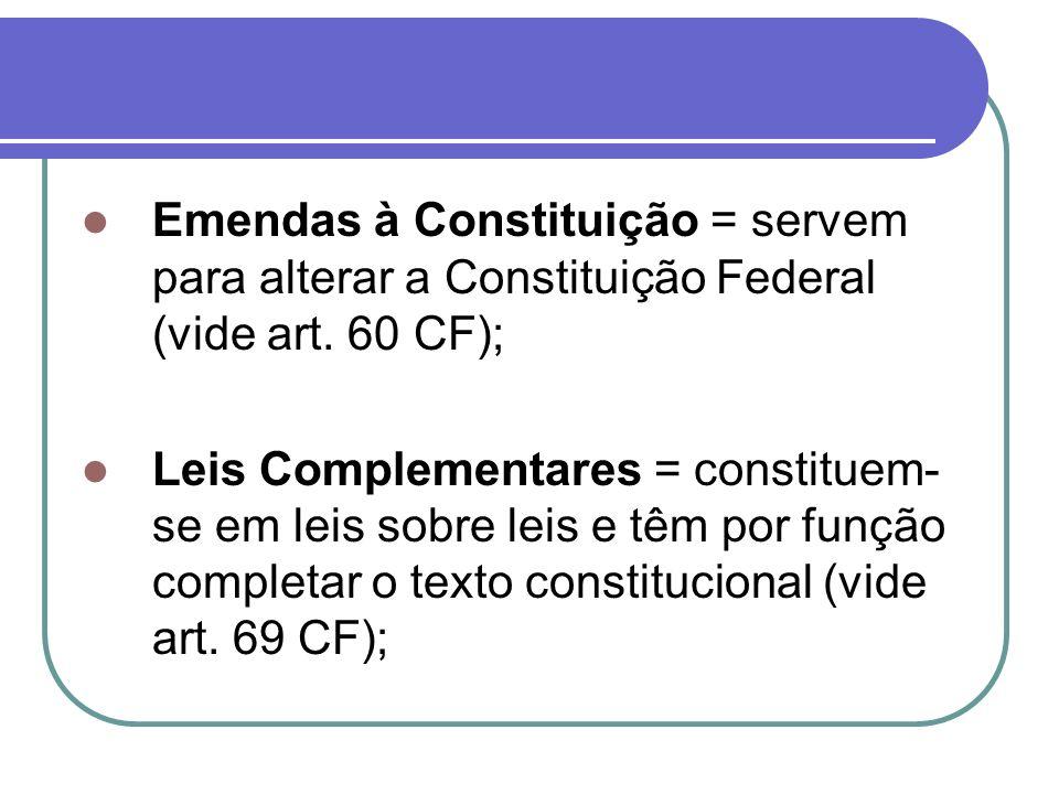 Emendas à Constituição = servem para alterar a Constituição Federal (vide art. 60 CF);