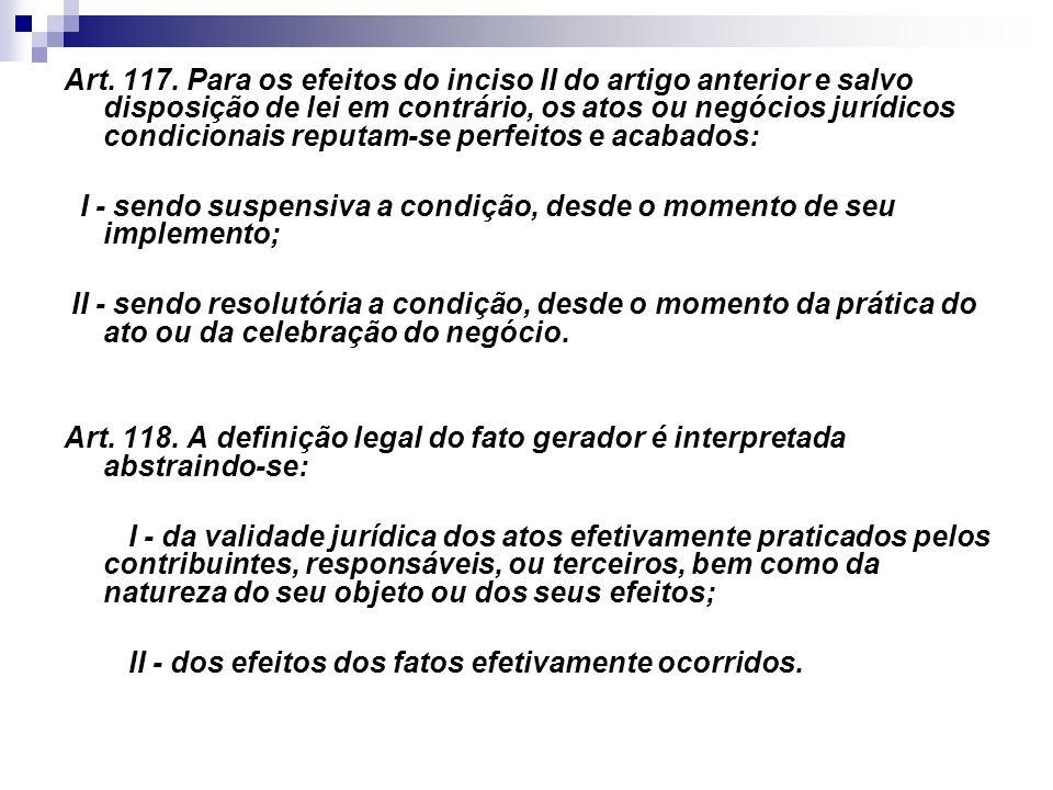 Art. 117. Para os efeitos do inciso II do artigo anterior e salvo disposição de lei em contrário, os atos ou negócios jurídicos condicionais reputam-se perfeitos e acabados: