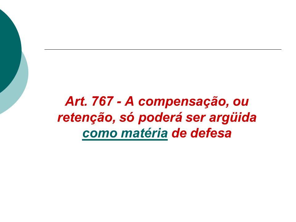 Art. 767 - A compensação, ou retenção, só poderá ser argüida como matéria de defesa
