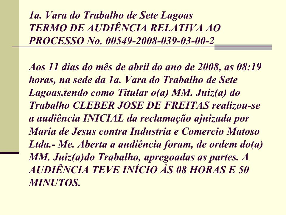 1a.Vara do Trabalho de Sete Lagoas TERMO DE AUDIÊNCIA RELATIVA AO PROCESSO No.