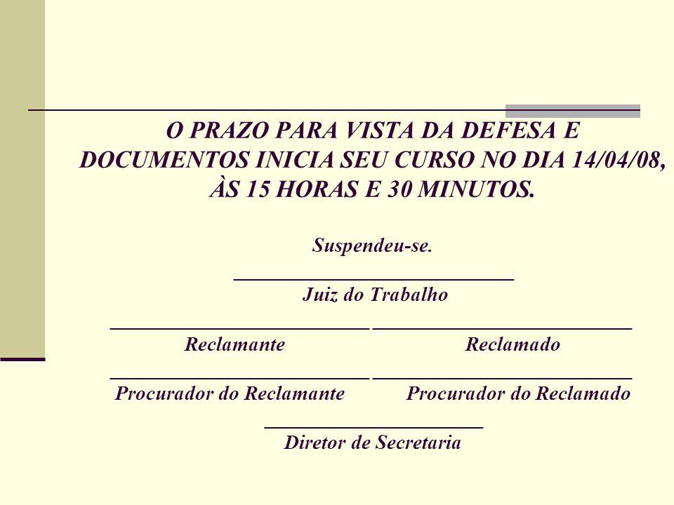 O PRAZO PARA VISTA DA DEFESA E DOCUMENTOS INICIA SEU CURSO NO DIA 14/04/08, ÀS 15 HORAS E 30 MINUTOS.