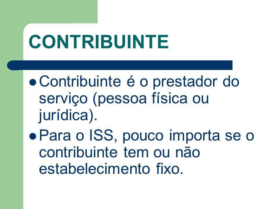 CONTRIBUINTEContribuinte é o prestador do serviço (pessoa física ou jurídica).