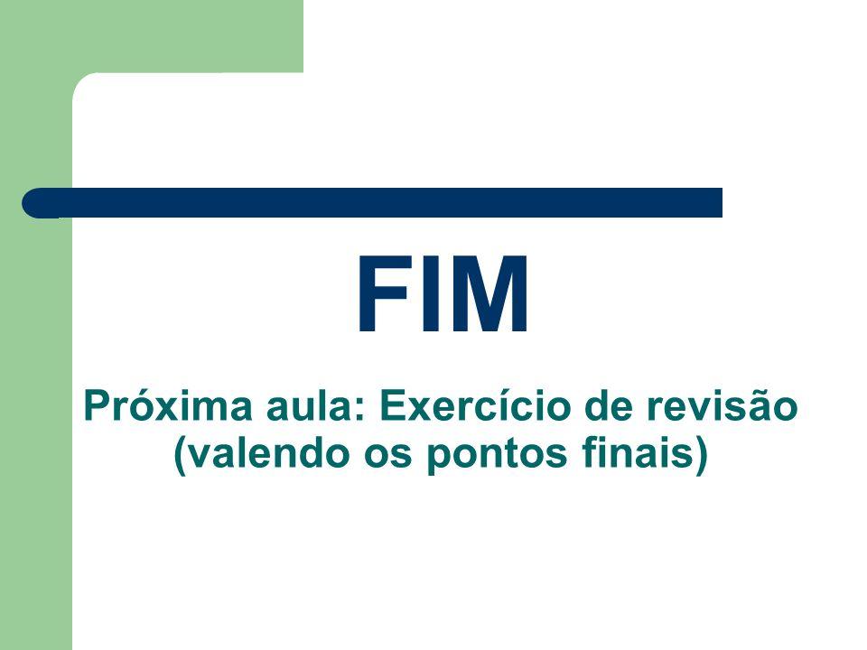 Próxima aula: Exercício de revisão (valendo os pontos finais)