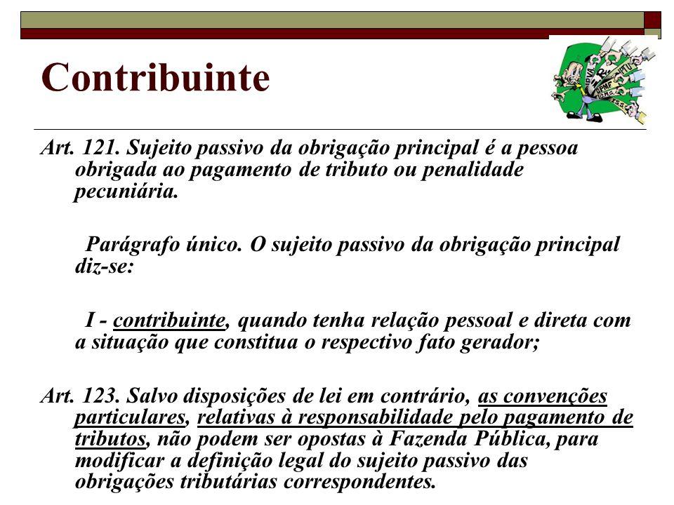 Contribuinte Art. 121. Sujeito passivo da obrigação principal é a pessoa obrigada ao pagamento de tributo ou penalidade pecuniária.