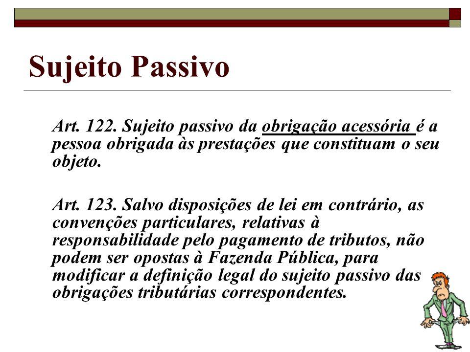 Sujeito Passivo Art. 122. Sujeito passivo da obrigação acessória é a pessoa obrigada às prestações que constituam o seu objeto.
