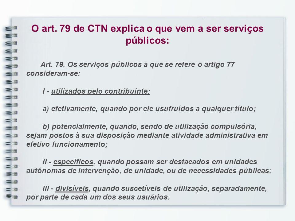 O art. 79 de CTN explica o que vem a ser serviços públicos: