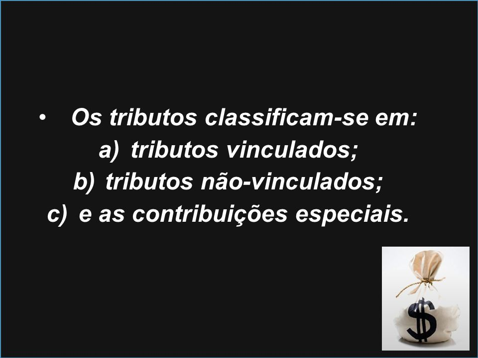 Os tributos classificam-se em: tributos vinculados;