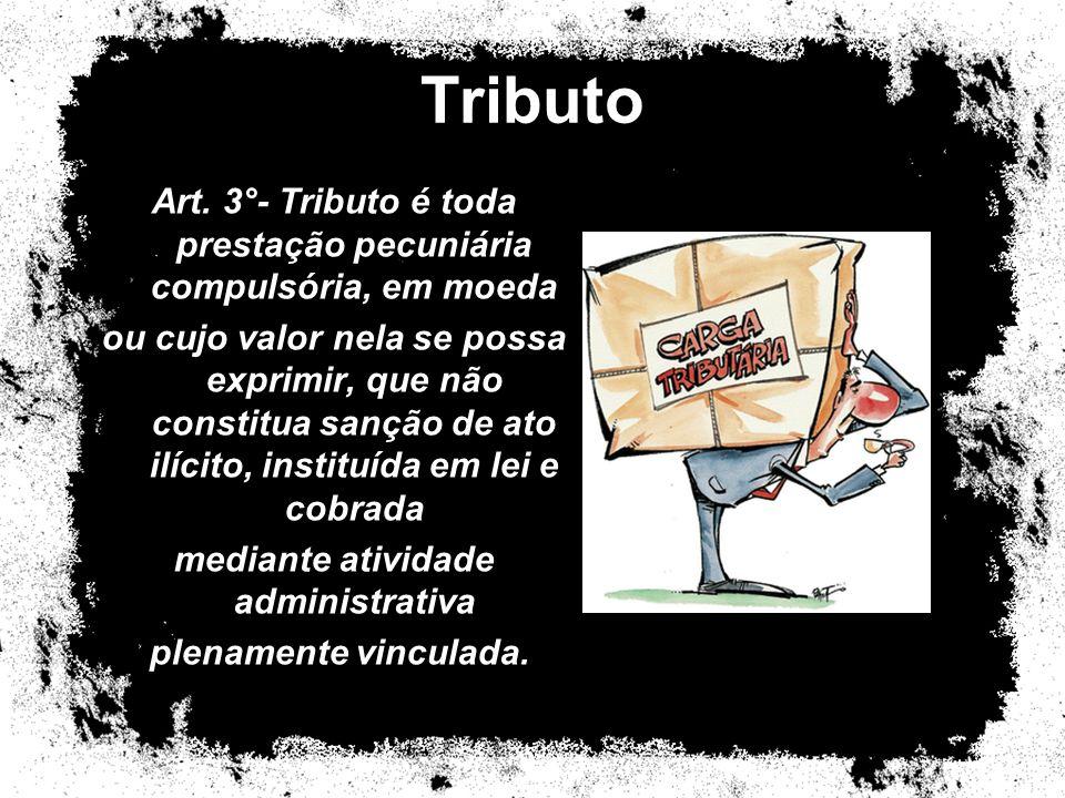 Tributo Art. 3°- Tributo é toda prestação pecuniária compulsória, em moeda.
