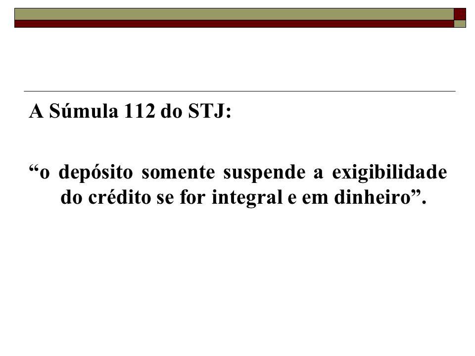 A Súmula 112 do STJ: o depósito somente suspende a exigibilidade do crédito se for integral e em dinheiro .