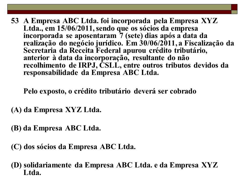 53. A Empresa ABC Ltda. foi incorporada pela Empresa XYZ Ltda