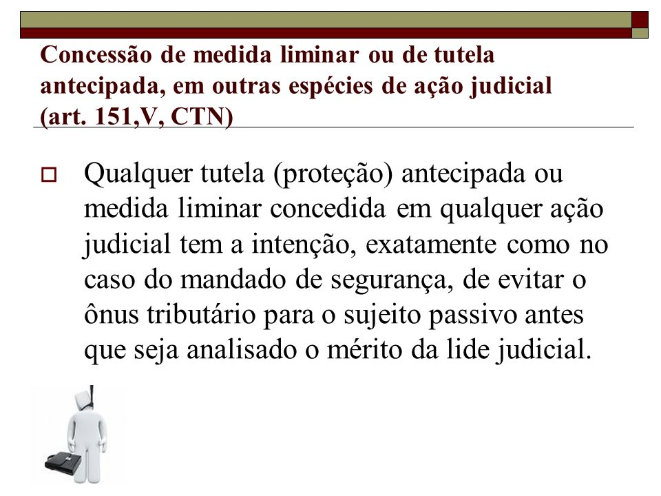Concessão de medida liminar ou de tutela antecipada, em outras espécies de ação judicial (art. 151,V, CTN)