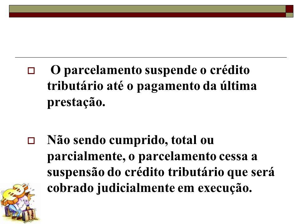 O parcelamento suspende o crédito tributário até o pagamento da última prestação.