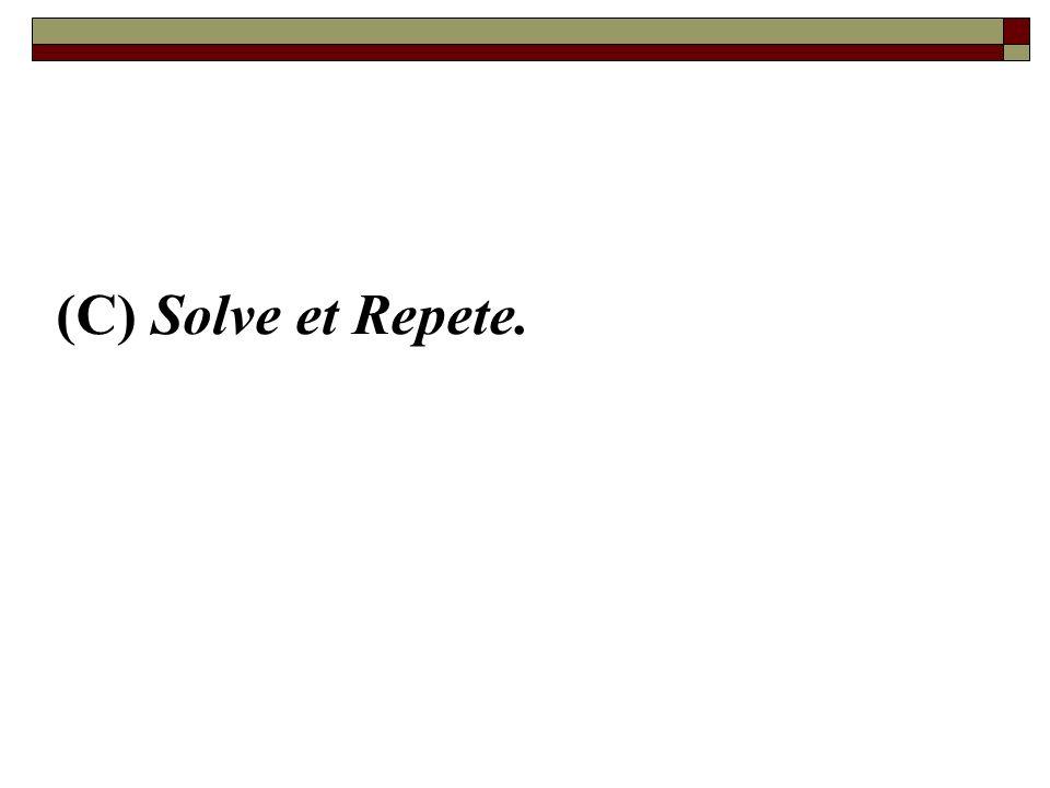 (C) Solve et Repete.