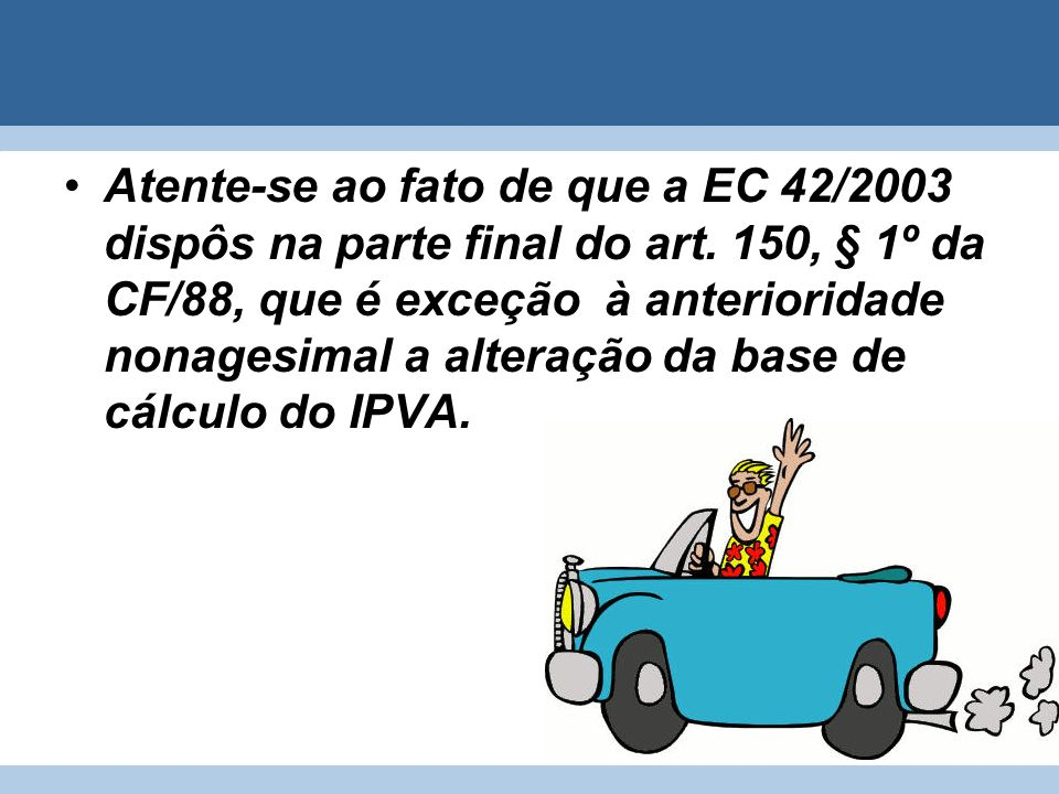 Atente-se ao fato de que a EC 42/2003 dispôs na parte final do art