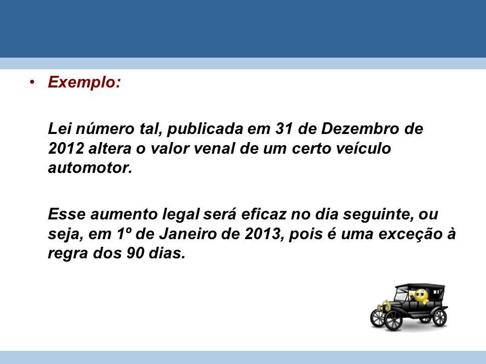 Exemplo: Lei número tal, publicada em 31 de Dezembro de 2012 altera o valor venal de um certo veículo automotor.