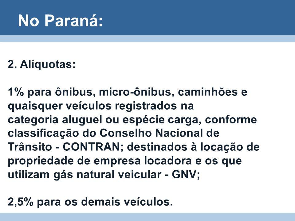 No Paraná:2. Alíquotas: 1% para ônibus, micro-ônibus, caminhões e quaisquer veículos registrados na.